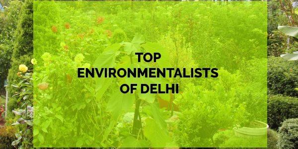 Top Environmentalists of Delhi